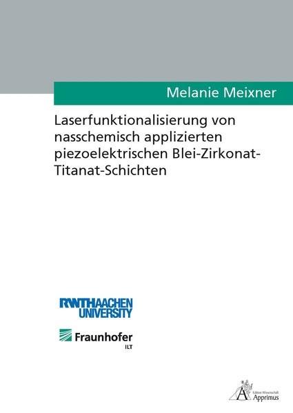 Abbildung von Meixner   Laserfunktionalisierung von nasschemisch applizierten piezoelektrischen Blei-Zirkonat- Titanat-Schichten   2016