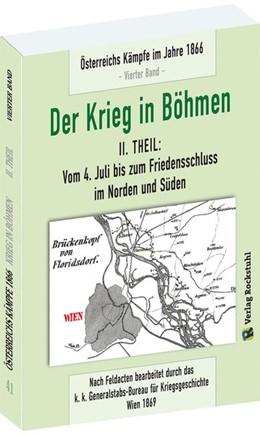 Abbildung von DER KRIEG IN BÖHMEN - Teil II: Vom 4. Juli bis zum Friedensschluss im Norden und Süden   2016   Österreichs Kämpfe im Jahre 18...