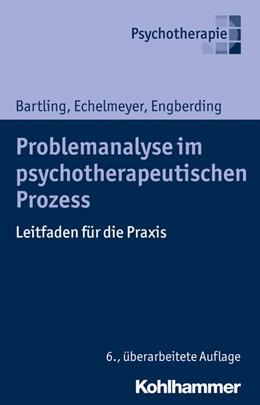 Abbildung von Bartling / Echelmeyer / Engberding | Problemanalyse im psychotherapeutischen Prozess | 6. Auflage | 2016 | Leitfaden für die Praxis | Bd 307