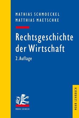 Abbildung von Schmoeckel / Maetschke | Rechtsgeschichte der Wirtschaft | 2., überarbeitete und ergänzte Auflage | 2016 | Seit dem 19. Jahrhundert