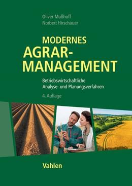 Abbildung von Mußhoff / Hirschauer | Modernes Agrarmanagement | 4., überarbeitete und erweiterte Auflage | 2016 | Betriebswirtschaftliche Analys...