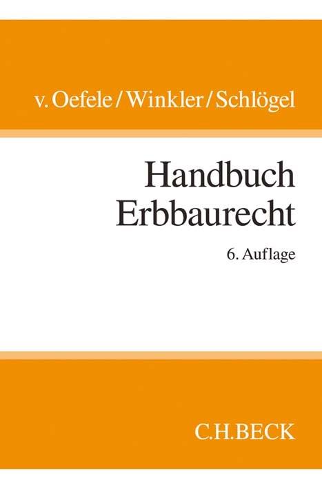 Abbildung von v. Oefele / Winkler / Schlögel   Handbuch Erbbaurecht   6., überarbeitete Auflage   2016