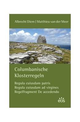 Abbildung von Diem / van der Meer | Columbanische Klosterregeln | 2016 | Regula cuiusdam patris, Regula...