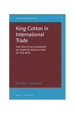 Abbildung von Taylor Black | King Cotton in International Trade | xx, 420 pp. | 2016 | The Political Economy of Dispu... | 1