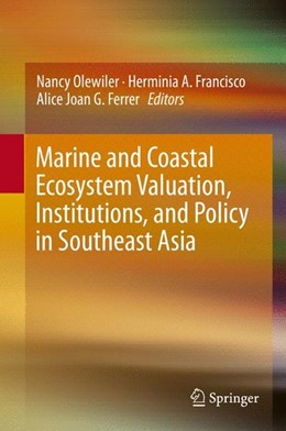 Abbildung von Olewiler / Francisco / Ferrer | Marine and Coastal Ecosystem Valuation, Institutions, and Policy in Southeast Asia | 1st ed. 2016 | 2016