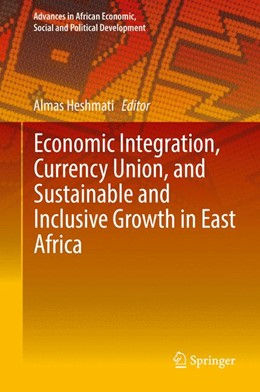 Abbildung von Heshmati | Economic Integration, Currency Union, and Sustainable and Inclusive Growth in East Africa | 1st ed. 2016 | 2016