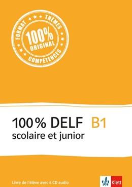 Abbildung von 100% DELF B1 - Version scolaire et junior. Livre de l'élève | 1. Auflage | 2016 | beck-shop.de