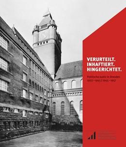 Abbildung von Sack / Hacke | Verurteilt. Inhaftiert. Hingerichtet. | 2016 | Politische Justiz in Dresden 1...