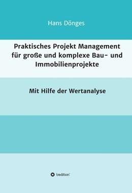 Abbildung von Dönges | Praktisches Projekt Management für große und komplexe Bau- und Immobilienprojekte | 2016 | mit Hilfe der Wertanalyse