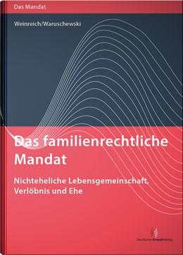 Abbildung von Weinreich / Waruschewski | Das familienrechtliche Mandat - Nichteheliche Lebensgemeinschaft, Verlöbnis und Ehe | 1. Auflage | 2017 | beck-shop.de