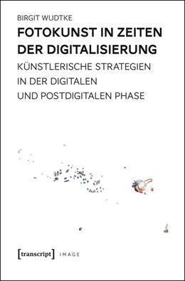 Abbildung von Wudtke   Fotokunst in Zeiten der Digitalisierung   2016   Künstlerische Strategien in de...   86