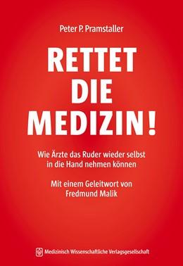 Abbildung von Pramstaller   RETTET DIE MEDIZIN!   2016   Wie Ärzte das Ruder wieder sel...