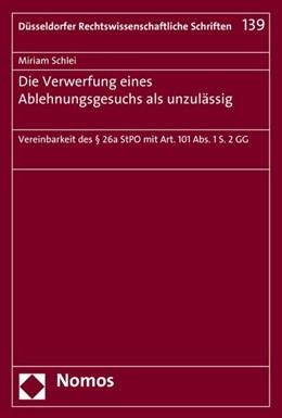 Abbildung von Schlei | Die Verwerfung eines Ablehnungsgesuchs als unzulässig | 2016 | Vereinbarkeit des § 26a StPO m... | 139
