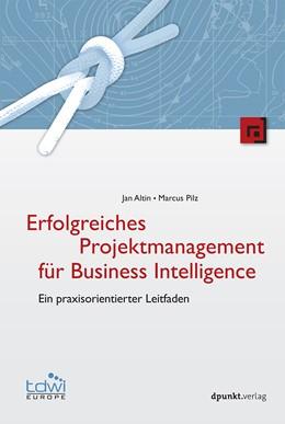 Abbildung von Altin / Pilz | Erfolgreiches Projektmanagement für Business Intelligence | 2017 | Ein praxisorientierter Leitfad...