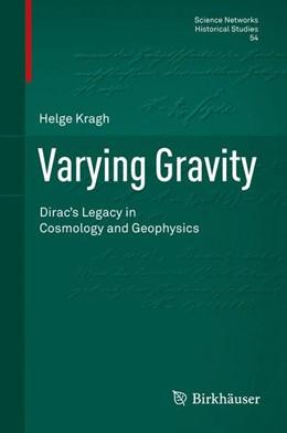 Abbildung von Kragh | Varying Gravity | 1st ed. 2016 | 2016 | Dirac's Legacy in Cosmology an...