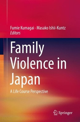 Abbildung von Kumagai / Ishii-Kuntz | Family Violence in Japan | 1. Auflage | 2016 | beck-shop.de