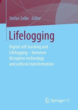 Abbildung von Selke | Lifelogging | 1. Auflage | 2016 | beck-shop.de