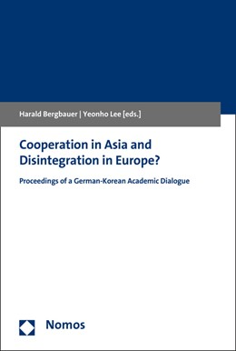 Abbildung von Bergbauer / Lee | Cooperation in Asia and Disintegration in Europe? | 2016 | Proceedings of a German-Korean...
