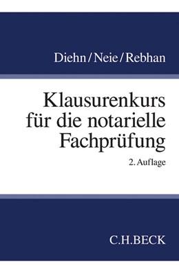 Abbildung von Diehn / Neie / Rebhan | Klausurenkurs für die notarielle Fachprüfung | 2., überarbeitete und erweiterte Auflage | 2017
