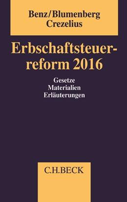 Abbildung von Benz / Blumenberg / Crezelius | Erbschaftsteuerreform 2016 | 2017 | Gesetze, Materialien, Erläuter...