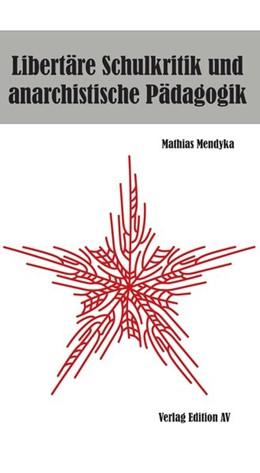 Abbildung von Mendyka | Libertäre Schulkritik und anarchistische Pädagogik | 1. Auflage | 2016 | beck-shop.de