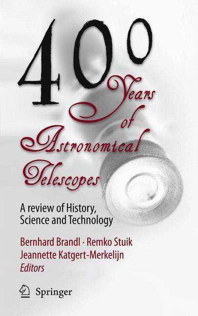 400 Years of Astronomical Telescopes   Brandl / Stuik / Katgert-Merkelijn   1st ed. 2010, Corr. 3rd printing 2010, 2010   Buch (Cover)