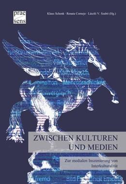 Abbildung von Schenk / Cornejo / Szabó | Zwischen Kulturen und Medien | 2016 | Zur medialen Inszenierung von ...