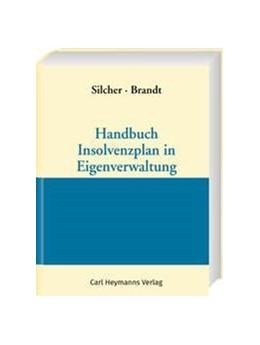 Abbildung von Silcher / Brandt | Handbuch Insolvenzplan in Eigenverwaltung | 1. Auflage | 2017 | beck-shop.de