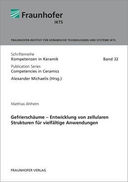 Abbildung von Ahlhelm / Michaelis | Gefrierschäume - Entwicklung von zellularen Strukturen für vielfältige Anwendungen. | 2016 | 32