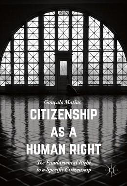 Abbildung von Matias | Citizenship as a Human Right | 1st ed. 2016 | 2016 | The Fundamental Right to a Spe...
