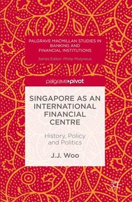 Abbildung von Woo | Singapore as an International Financial Centre | 1st ed. 2016 | 2016 | History, Policy and Politics
