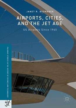 Abbildung von Bednarek | Airports, Cities, and the Jet Age | 1st ed. 2016 | 2016 | US Airports Since 1945