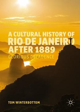 Abbildung von Winterbottom | A Cultural History of Rio de Janeiro after 1889 | 1. Auflage | 2016 | beck-shop.de