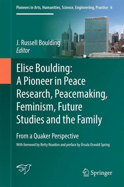 Elise Boulding: A Pioneer in Peace Research, Peacemaking, Feminism, Future Studies and the Family | Boulding | 1st ed. 2017, 2016 | Buch (Cover)