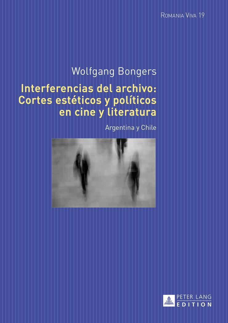 Abbildung von Bongers   Interferencias del archivo: Cortes estéticos y políticos en cine y literatura   2016