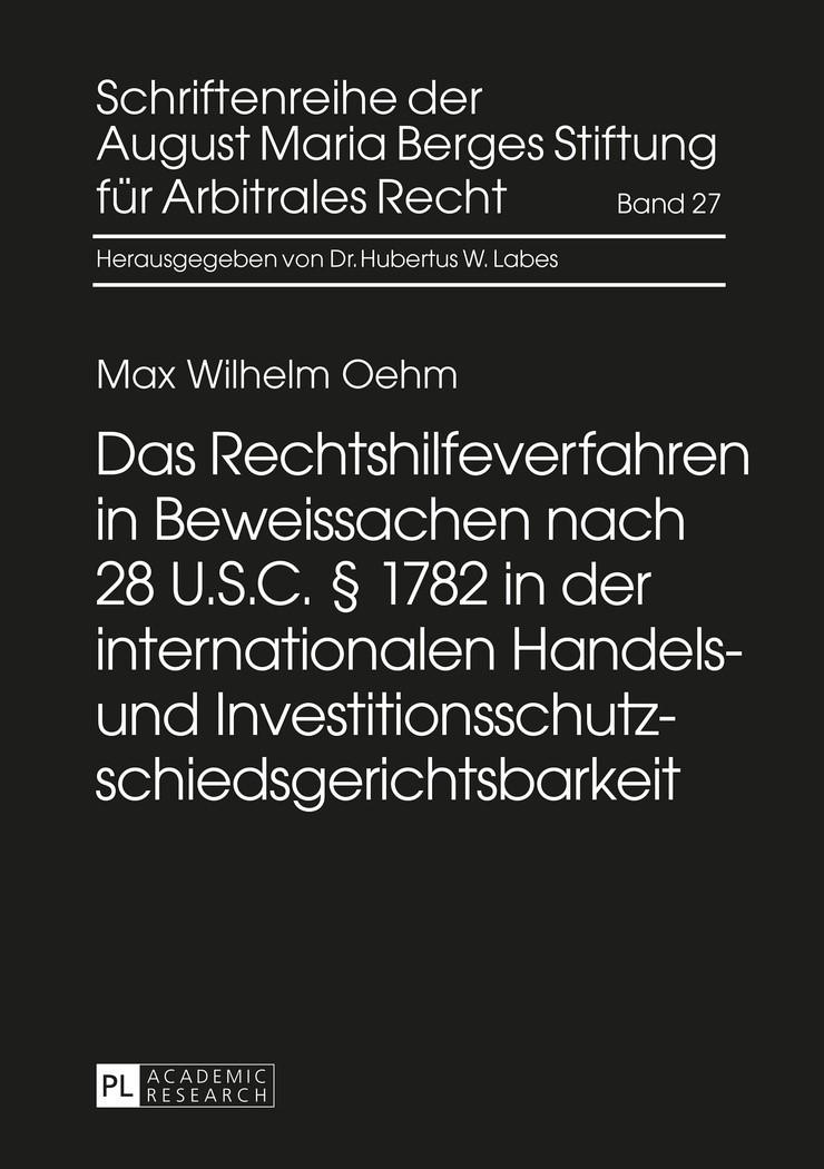 Das Rechtshilfeverfahren in Beweissachen nach 28 U.S.C. § 1782 in der internationalen Handels- und Investitionsschutzschiedsgerichtsbarkeit   Oehm, 2016   Buch (Cover)