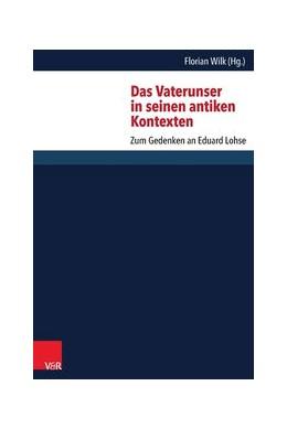 Abbildung von Wilk | Das Vaterunser in seinen antiken Kontexten | 1. Auflage 2016 | 2016 | Zum Gedenken an Eduard Lohse