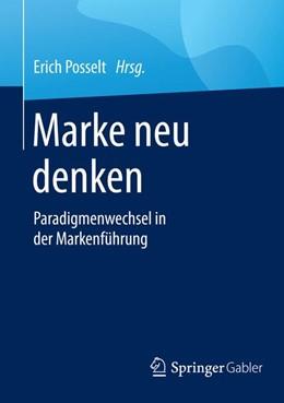 Abbildung von Posselt | Marke neu denken | 2016 | Paradigmenwechsel in der Marke...
