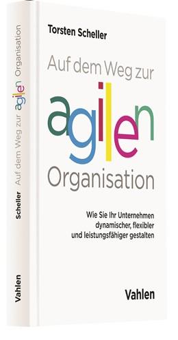 Abbildung von Scheller | Auf dem Weg zur agilen Organisation | 1. Auflage | 2017 | beck-shop.de