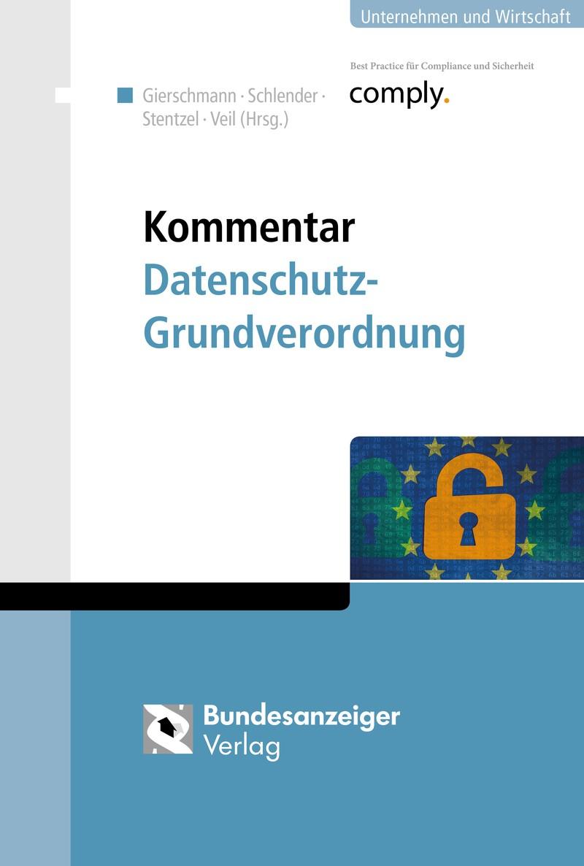 Kommentar Datenschutz-Grundverordnung | Gierschmann / Schlender / Stentzel / Veil (Hrsg.), 2017 | Buch (Cover)