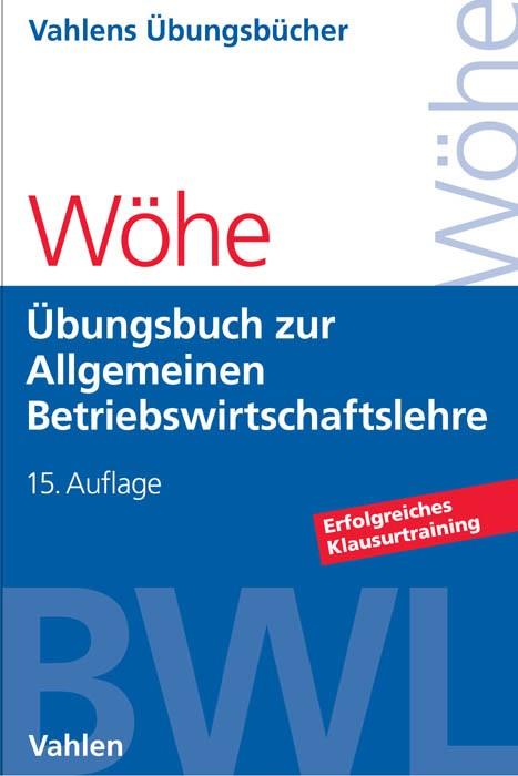 Übungsbuch zur Einführung in die Allgemeine Betriebswirtschaftslehre | Wöhe | 15., überarbeitete und aktualisierte Auflage, 2016 | Buch (Cover)