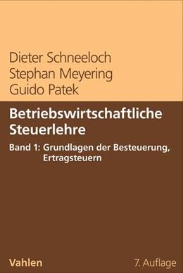 Abbildung von Schneeloch / Meyering / Patek | Betriebswirtschaftliche Steuerlehre Band 1: Grundlagen der Besteuerung, Ertragsteuern | 7., vollständig überarbeitete Auflage | 2016