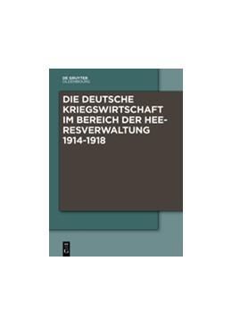 Abbildung von Boldorf / Haus | Die Deutsche Kriegswirtschaft im Bereich der Heeresverwaltung 1914-1918 | 2016 | Drei Studien der Wissenschaftl...