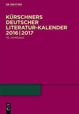 Abbildung von Kürschner   Kürschners Deutscher Literatur-Kalender 2016/2017   1. Auflage   2016   beck-shop.de