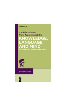 Abbildung von Marques / Venturinha | Knowledge, Language and Mind | 2016 | Wittgenstein's Thought in Prog...