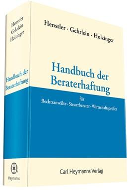Abbildung von Henssler / Gehrlein / Holzinger (Hrsg.) | Handbuch der Beraterhaftung | 2017 | für Anwälte, Steuerberater und...