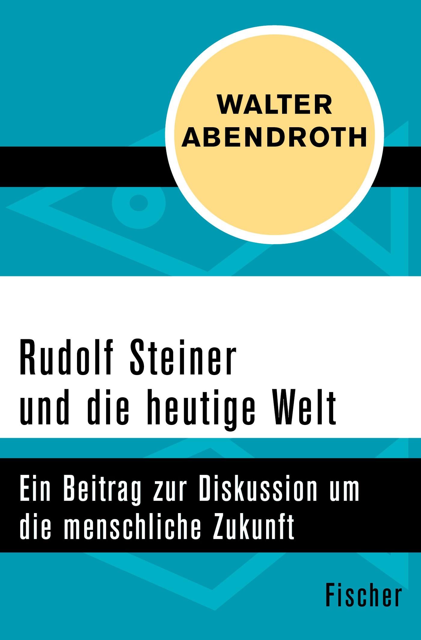 Rudolf Steiner und die heutige Welt | Abendroth, 2016 | Buch (Cover)