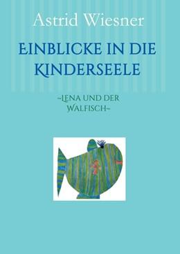 Abbildung von / Wiesner / Scholz   Einblicke in die Kinderseele   2016   ~Lena und der Walfisch~