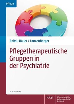 Abbildung von Rakel-Haller / Lanzenberger | Pflegetherapeutische Gruppen in der Psychiatrie | 3. Auflage | 2016 | beck-shop.de