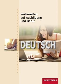 Abbildung von Abel-Utz / Rathgens | Vorbereiten auf Ausbildung und Beruf. Deutsch. Schülerband | 2. Auflage | 2016 | beck-shop.de
